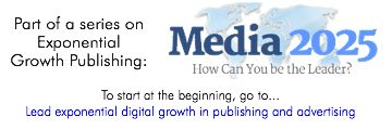 This article is part of the Media 2025 series on leading exponential growth in publishing and advertising
