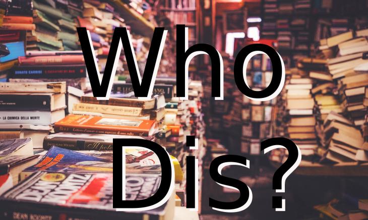 who dis?